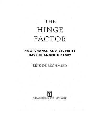 The Hinge Factor How Chance and Stupidity Have Changed History - Erik Durschmied