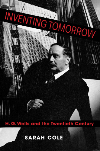 Inventing Tomorrow H  G  Wells and the Twentieth Century