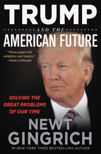 Trump and the American Future  Solving the Great Problems of Our Time by Newt Gingrich