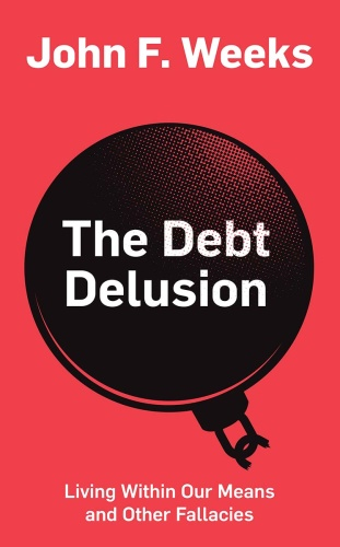 The Debt Delusion by John F  Weeks