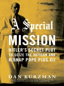 A Special Mission - Hitler's Secret Plot to Seize the Vatican and Kidnap Pope Pius...