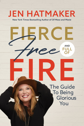 Fierce, Free, and Full of Fire The Guide to Being Glorious You by Jen Hatmaker