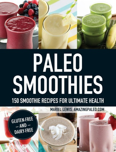 Paleo Smoothies   150 Smoothie Recipes for Ultimate Health