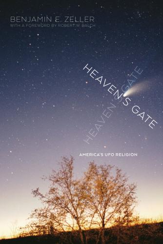 Heaven's Gate  America's UFO Religion by Benjamin E  Zeller