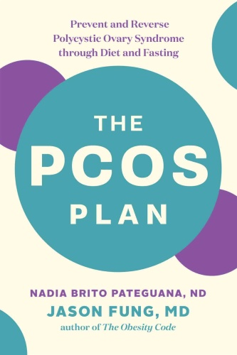 The PCOS Plan  Prevent and Reverse Polycystic Ovary Syndrome Through Diet and Fasting by Nadia Br...