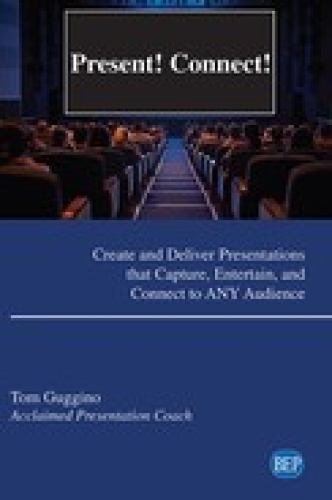 Present! Connect!  Create and Deliver Presentations that Capture, Entertain, and C...