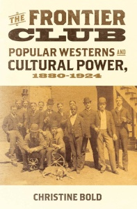 The Frontier Club Popular Westerns and Cultural Power, 1880-(1924)
