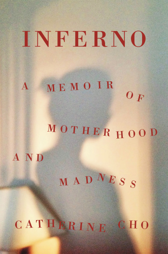 Inferno  A Memoir of Motherhood and Madness by Catherine Cho