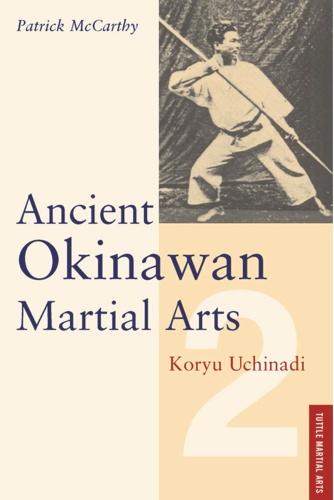 Ancient Okinawan Martial Arts Koryu Uchinadi by Patrick  McCarthy Yuriko McCarthy