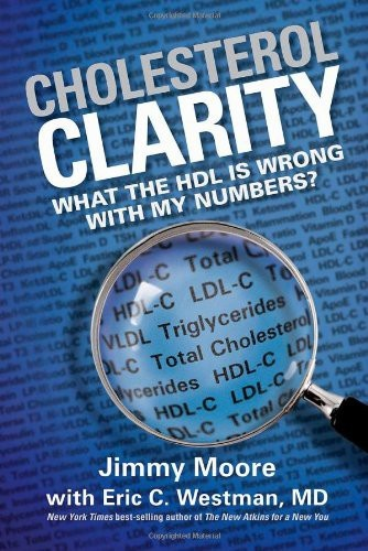 Cholesterol Clarity What the HDL Is Wrong with My Numbers by Jimmy Moore