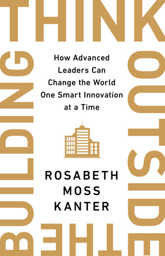 Think Outside the Building- How Advanced Leaders Can Change the World One Smart In...