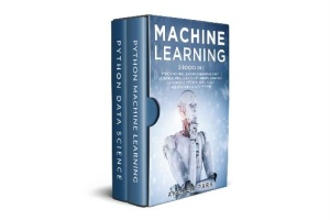 Machine Learning 2 Books in 1 Python Machine Learning and Data Science A Compre