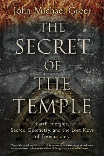 The Secret of the Temple   Earth Energies, Sacred Geometry, and the Lost Keys of F...