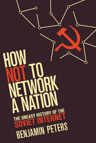 How Not to Network a Nation The Uneasy History of the Soviet Internet