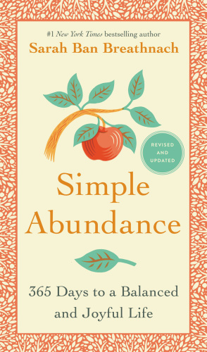 Simple Abundance   365 Days to a Balanced and Joyful Life