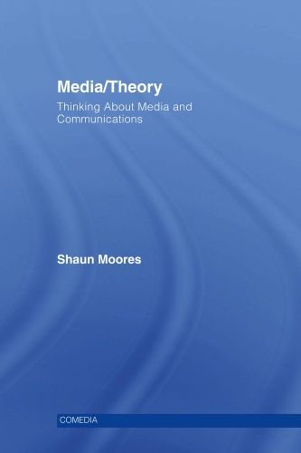 Media Theory Thinking About Media and Communications (Comedi