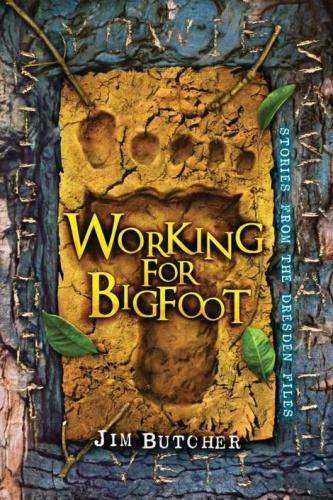 Jim Butcher [Dresden Files Bigfoot 01 to 03] Working for Bigfoot