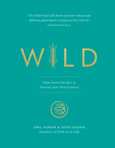 Wild- Plant-based Recipes to Nourish your Wild Essence