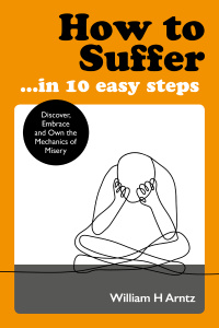 How to Suffer     In 10 Easy Steps - Discover, Embrace and Own the Mechanics of Mi...