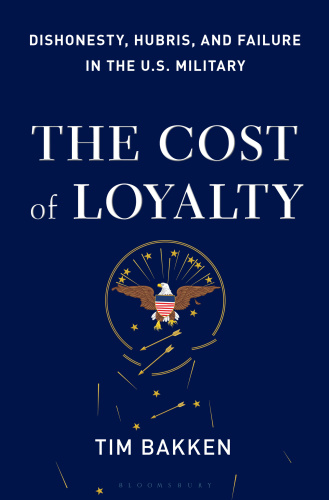 The Cost of Loyalty Dishonesty, Hubris, and Failure in the U S Military