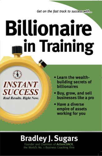 Billionaire in Training - Build Businesses, Grow Enterprises, and Make Your Fortune