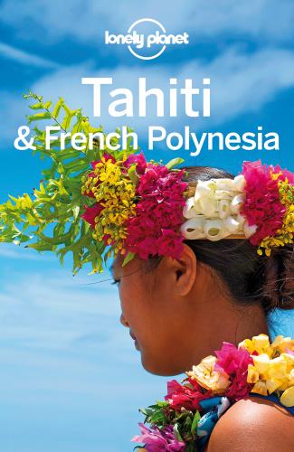 Lonely Planet Tahiti & French Polynesia, 10th Edition
