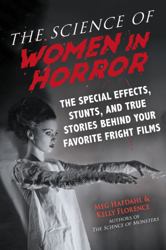 The Science of Women in Horror The Special Effects, Stunts, and True Stories Behi...