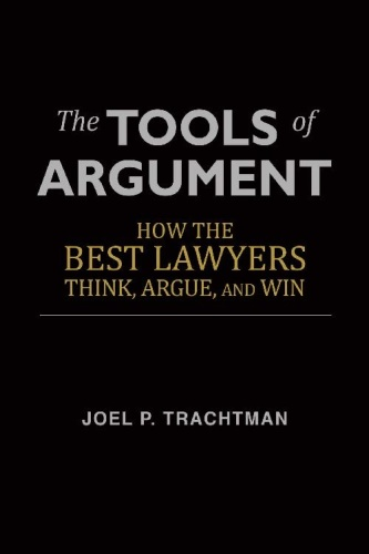 The Tools of Argument   How the Best Lawyers Think, Argue, and Win