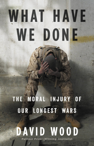 What Have We Done - The Moral Injury of Our Longest Wars