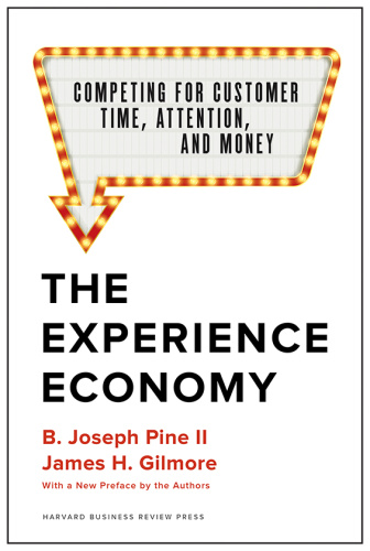 The Experience Economy by B  Joseph Pine II, James H  Gilmore