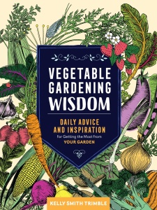 Vegetable Gardening Wisdom Daily Advice and Inspiration for Getting the Most from ...