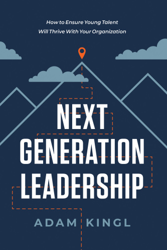 Next Generation Leadership  How to Ensure Young Talent Will Thrive with Your Organ...
