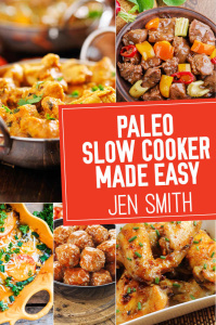 Paleo Slow Cooker Made Easy - 75 Delicious Healthy Recipes To Help You Lose Weight...