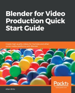 Blender for Video Production Quick Start Guide by Allan Brito