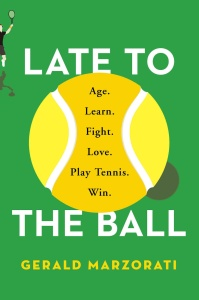Late to the Ball - Age  Learn  Fight  Love  Play Tennis  Win