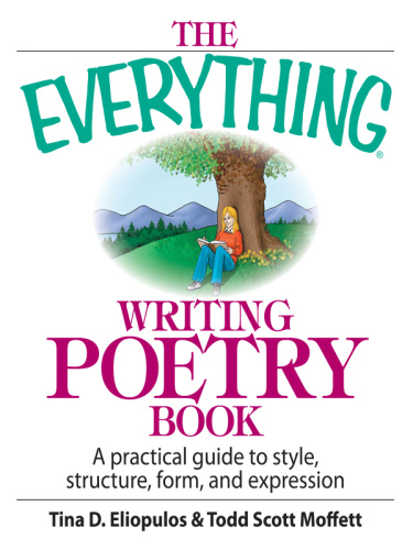 The Everything Writing Poetry Book - A Practical Guide To Style, Structure, Form, ...
