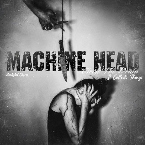 Machine Head   Circle the Drain It Collects Things () 2020 VO