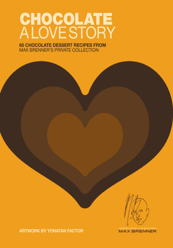 Chocolate   A Love Story   65 Chocolate Dessert Recipes from Max Brenner's Private...