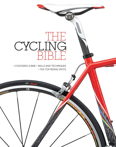 The Cycling Bible The Complete Guide for All Cyclists from Novice to Expert