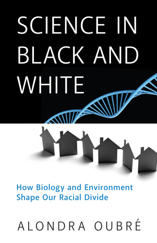 Science in Black and White - How Biology and Environment Shape Our Racial Divide