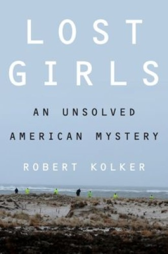 Lost Girls  An Unsolved American Mystery by Robert Kolker