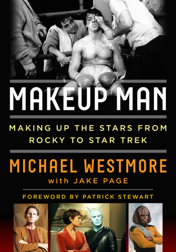 Makeup Man   From Rocky to Star Trek The Amazing Creations of Hollywood's Michae