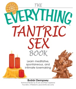 The Everything Tantric Sex Book Learn Meditative, Spontaneous and Intimate Lovemak...