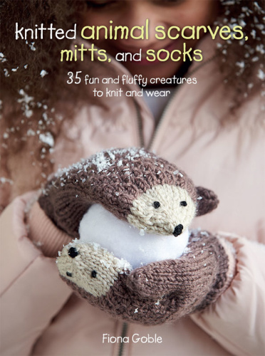 Knitted Animal Scarves, Mitts, and Socks   35 fun and fluffy creatures to knit a