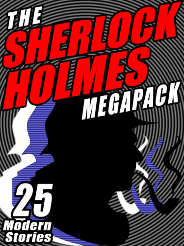 The Sherlock Holmes Megapack - 25 Modern Tales by Masters 25 Modern Tales by Masters