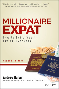 Millionaire Expat - How To Build Wealth Living Overseas, 2nd Edition
