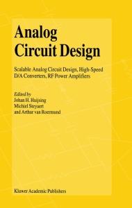 Analog Circuit Design- Scalable Analog Circuit Design, High Speed D-A Converters, ...