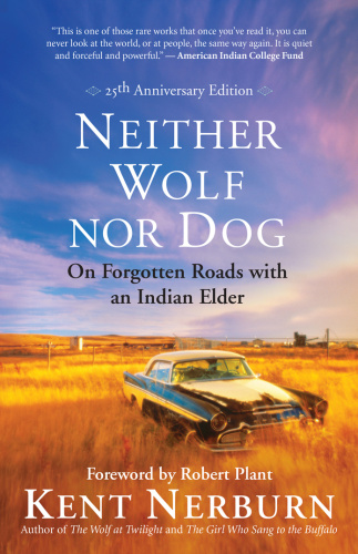 Neither Wolf nor Dog  On Forgotten Roads with an Indian Elder, 25th Anniversary Ed...