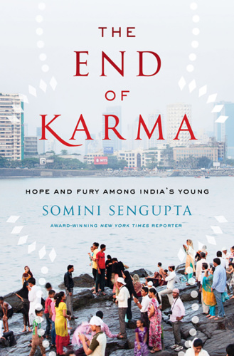 The End of Karma   Hope and Fury Among India's Young