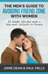 The Men's Guide to Avoiding Friend Zone with Women- 12 Simple Tips that make a Man...